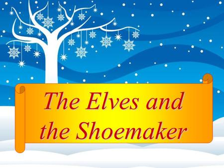 The Elves and the Shoemaker. The poor shoemaker looks around his small, dark shop and sigh. We have no money to buy food, what are we going to do? How.