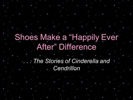 Shoes Make a Happily Ever After Difference... The Stories of Cinderella and Cendrillon.
