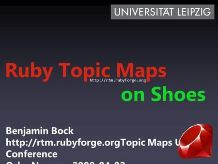 1 Ruby Topic Maps on Shoes Benjamin Bock  Maps User Conference Oslo, Norway, 2008-04-02