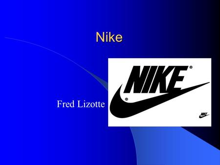 Nike Fred Lizotte. Mission and Vision Nike's Corporate Mission Statement: To be the world's leading sports and fitness company.