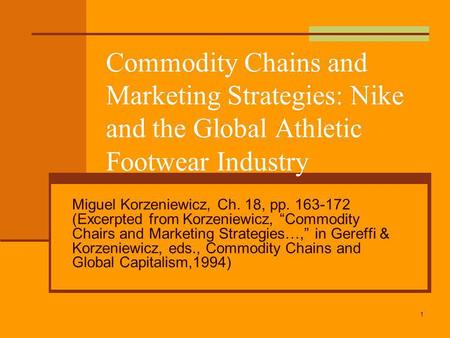 1 Commodity Chains and Marketing Strategies: Nike and the Global Athletic Footwear Industry Miguel Korzeniewicz, Ch. 18, pp. 163-172 (Excerpted from Korzeniewicz,