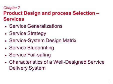 1 Chapter 7 Product Design and process Selection – Services Service Generalizations Service Strategy Service-System Design Matrix Service Blueprinting.