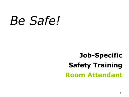 1 Be Safe! Job-Specific Safety Training Room Attendant.