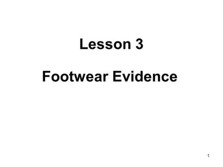 Lesson 3 Footwear Evidence.