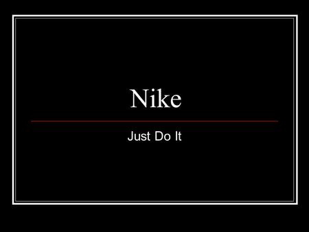 Nike Just Do It. Before There Was Nike 1948-Bill Bowerman is hired as University of Oregons track coach (1948-1973) 1957-Bowerman meets Phil Knight, a.