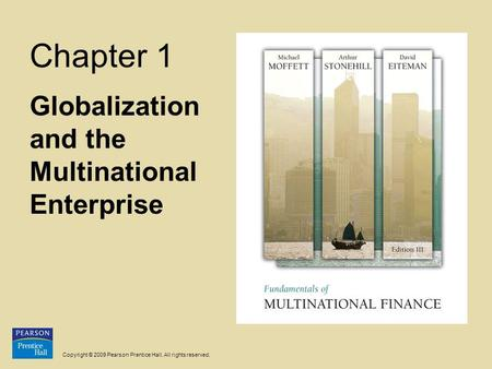 Copyright © 2009 Pearson Prentice Hall. All rights reserved. Chapter 1 Globalization and the Multinational Enterprise.
