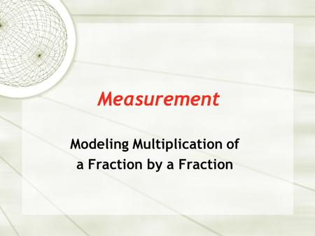 Measurement Modeling Multiplication of a Fraction by a Fraction.