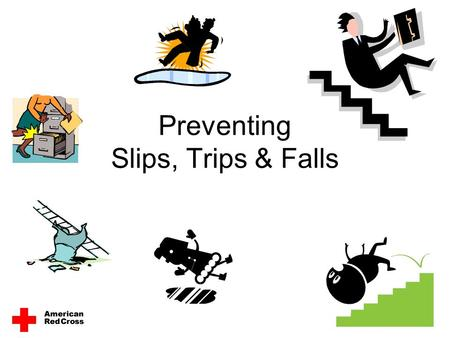 Preventing Slips, Trips & Falls. Hazards are Everywhere Wet floors, an open drawer, slippery shoes, an icy walkway – all can lead to serious, painful.