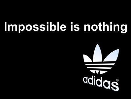 Impossible is nothing. The adidas Story A name that stands for powers in all types of sport around the globe. adidas is registered as a company, named.