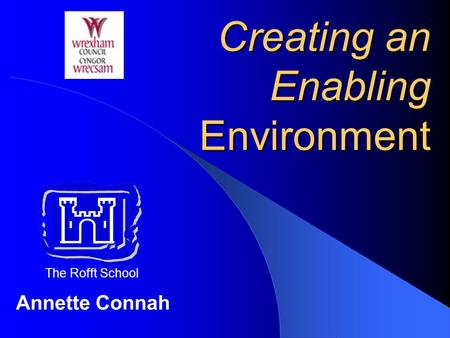 Creating an Enabling Environment Annette Connah The Rofft School.