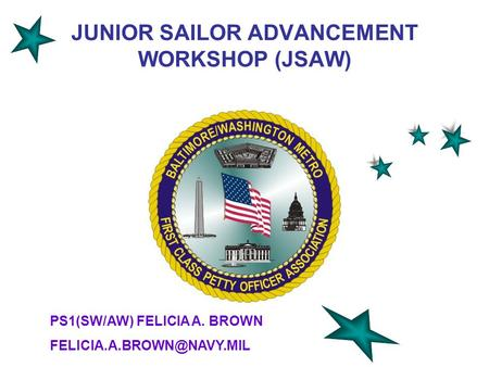 JUNIOR SAILOR ADVANCEMENT WORKSHOP (JSAW) PS1(SW/AW) FELICIA A. BROWN