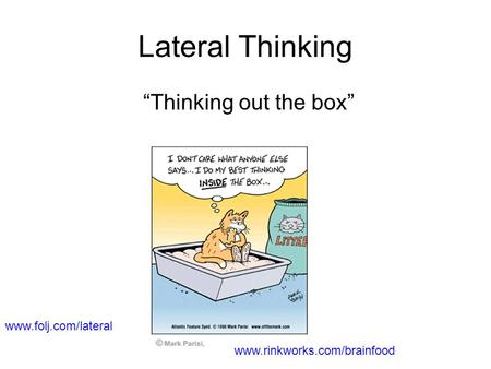 Lateral Thinking Thinking out the box www.folj.com/lateral www.rinkworks.com/brainfood.