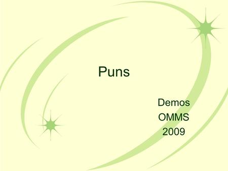 Puns Demos OMMS 2009 Puns A pun is a joke based on the use of a word, or more than one word, that has more than one meaning but the same sound. Mercutio.