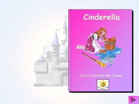Cinderella Story retold by Bev Evans Once upon a time there was a young girl called Cinderella Cinderellas stepmother made her scrub floors and keep.