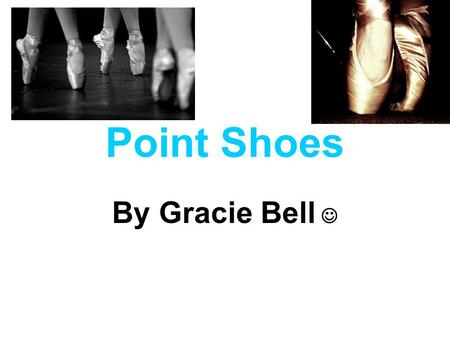 Point Shoes By Gracie Bell. My awesome fun facts. Point shoes have been around for a very long and time. They originated in France in 1681, have been.