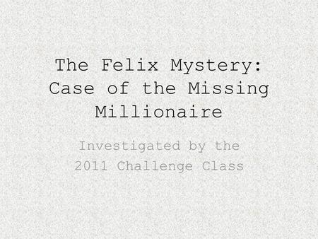 The Felix Mystery: Case of the Missing Millionaire