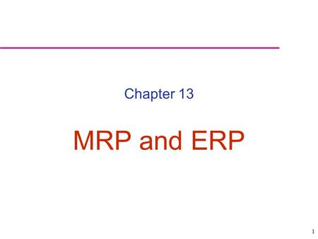 Chapter 13 MRP and ERP.