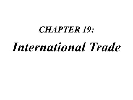 CHAPTER 19: International Trade.