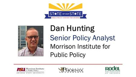Dan Hunting Senior Policy Analyst Morrison Institute for Public Policy.