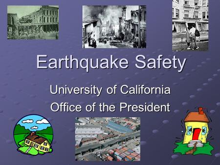 Earthquake Safety University of California Office of the President.