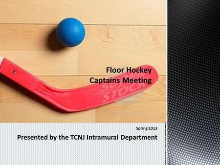 Spring 2013 Presented by the TCNJ Intramural Department.