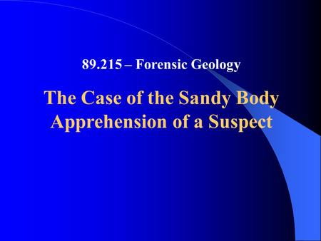 The Case of the Sandy Body Apprehension of a Suspect