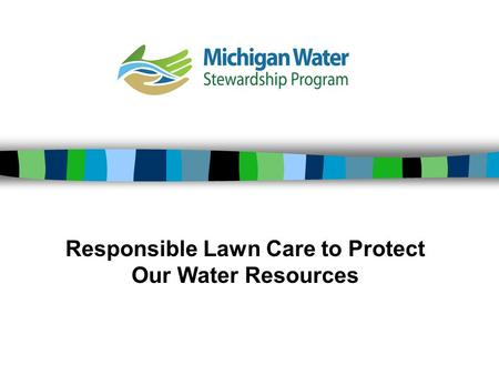 Responsible Lawn Care to Protect Our Water Resources.