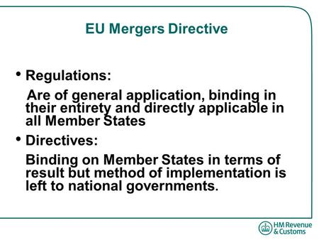 EU Mergers Directive Regulations: Are of general application, binding in their entirety and directly applicable in all Member States Directives: Binding.
