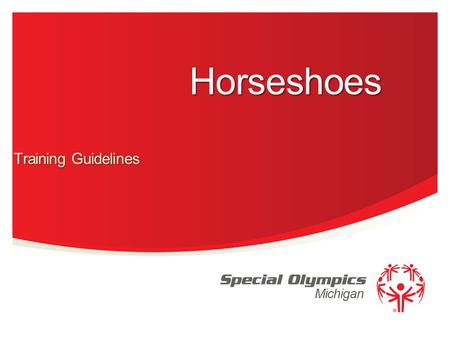 Michigan Horseshoes Training Guidelines. Events offered Singles Doubles Modified Singles Modified Doubles 2 Special Olympics Michigan.