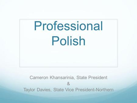Professional Polish Cameron Khansarinia, State President & Taylor Davies, State Vice President-Northern.