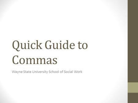 Quick Guide to Commas Wayne State University School of Social Work.