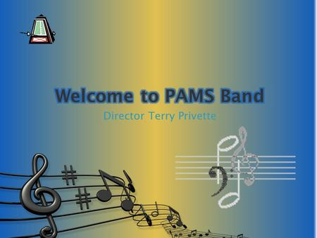 Director Terry Privette. Communications Three ways to keep up to date. 1. Band web-site. pamsband.com 2.