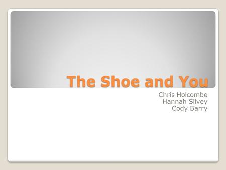 The Shoe and You Chris Holcombe Hannah Silvey Cody Barry.