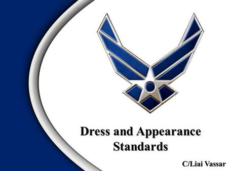 Dress and Appearance Standards C/Liai Vassar. AFI 36-2903 Grooming Standards Blues Service Uniform Alternate Uniform Accessories Inspection Checklist.