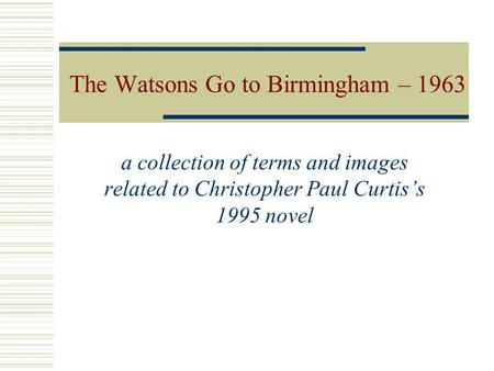 The Watsons Go to Birmingham – 1963 a collection of terms and images related to Christopher Paul Curtiss 1995 novel.