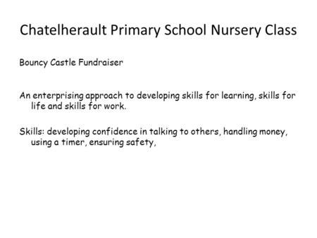 Chatelherault Primary School Nursery Class Bouncy Castle Fundraiser An enterprising approach to developing skills for learning, skills for life and skills.
