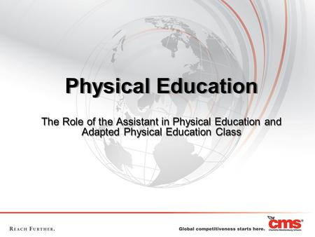 Physical Education The Role of the Assistant in Physical Education and Adapted Physical Education Class.