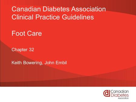 Canadian Diabetes Association Clinical Practice Guidelines Foot Care Chapter 32 Keith Bowering, John Embil.
