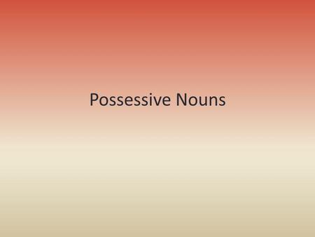 Possessive Nouns.