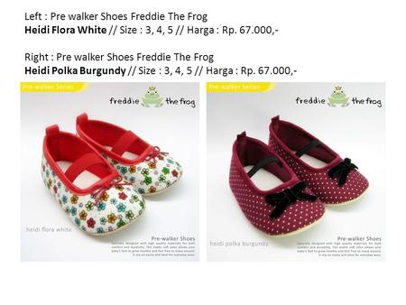 Left : Pre walker Shoes Freddie The Frog Heidi Flora White // Size : 3, 4, 5 // Harga : Rp. 67.000,- Right : Pre walker Shoes Freddie The Frog Heidi Polka.