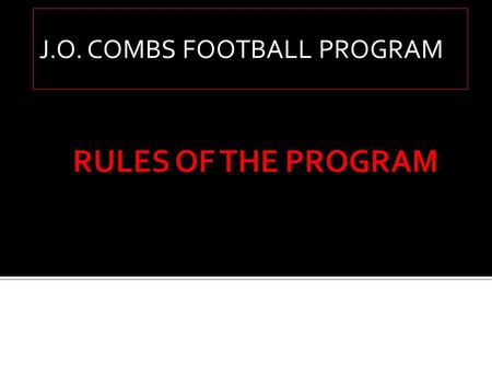 J.O. COMBS FOOTBALL PROGRAM. CONTACT LIST OF COACHES VARSITY JUNIOR VARSITY FRESHMEN RULES SCHEDULES GAME SHOES.