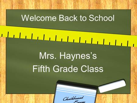 Welcome Back to School Mrs. Hayness Fifth Grade Class.