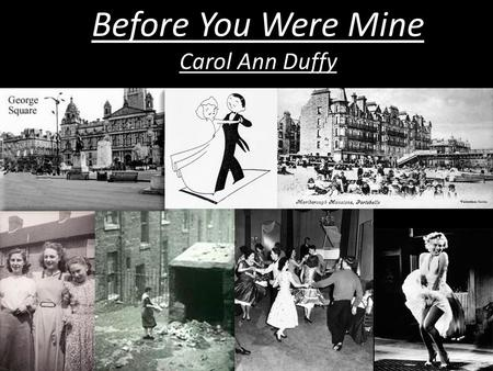 Before You Were Mine Carol Ann Duffy. Starter Write down your earliest memory of your parents.