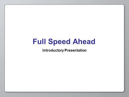 Full Speed Ahead Introductory Presentation. Opening Activity Choose one of the objects to the right and in ten or more steps explain how it goes from.