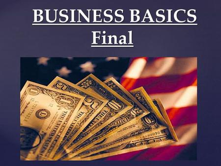 BUSINESS BASICS Final BUSINESS BASICS Final. An entrepreneur is a risk-taker in search of profits.