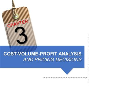 COST-VOLUME-PROFIT ANALYSIS AND PRICING DECISIONS