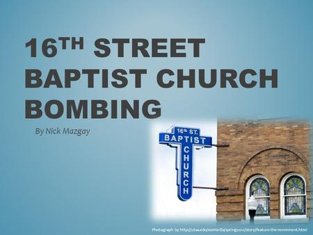 16 TH STREET BAPTIST CHURCH BOMBING By Nick Mazgay Photograph by