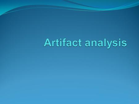 Artifact analysis.
