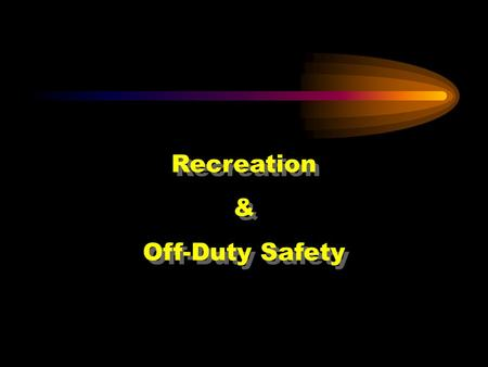 Recreation & Off-Duty Safety Good morning.