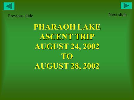 PHARAOH LAKE ASCENT TRIP AUGUST 24, 2002 TO AUGUST 28, 2002 Next slide Previous slide.
